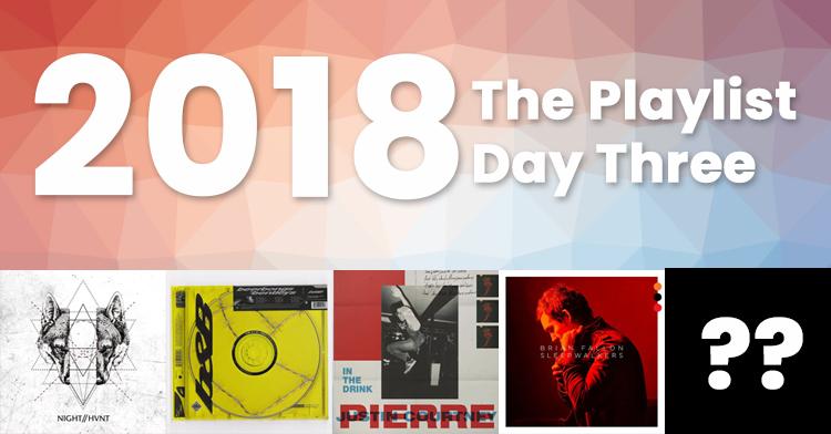 2018 – The Playlist – Day Three